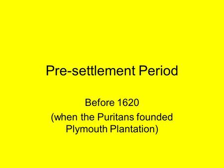 Pre-settlement Period Before 1620 (when the Puritans founded Plymouth Plantation)
