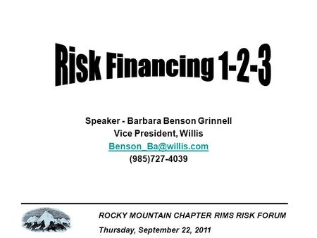 ROCKY MOUNTAIN CHAPTER RIMS RISK FORUM Thursday, September 22, 2011 Speaker - Barbara Benson Grinnell Vice President, Willis (985)727-4039.