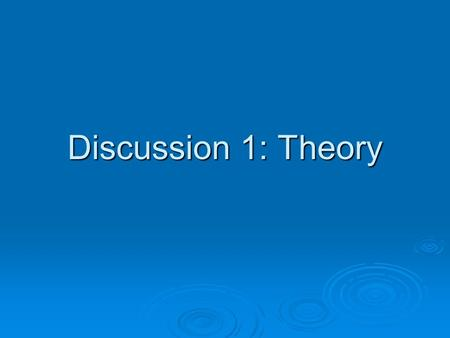 Discussion 1: Theory.