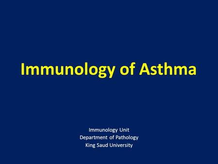 Immunology of Asthma Immunology Unit Department of Pathology King Saud University.