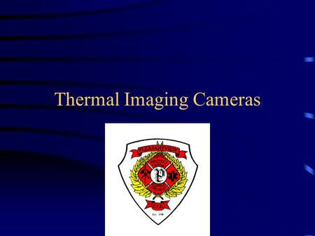 Thermal Imaging Cameras. Pleasantview FPD Argus TIC Uses of the thermal imaging camera –Search for hidden fire –Search and location of potential victims.