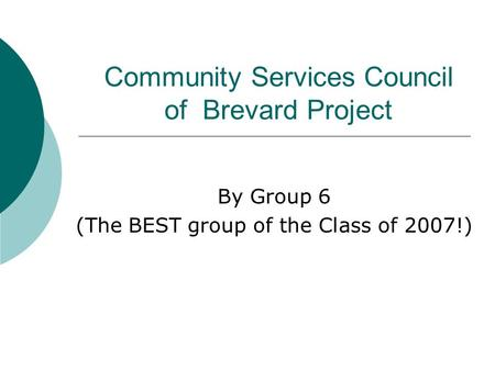 Community Services Council of Brevard Project By Group 6 (The BEST group of the Class of 2007!)
