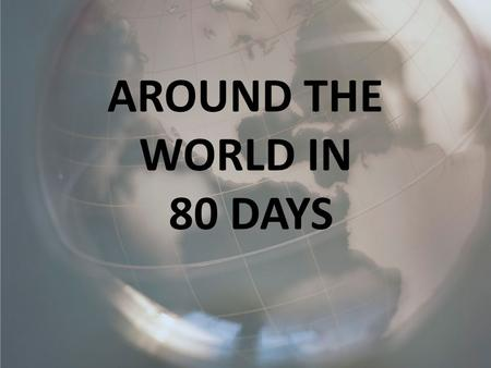 AROUND THE WORLD IN 80 DAYS. INTRODUCTION You have won a trip around the world. Before you can travel you must plan your trip according to specific guidelines.