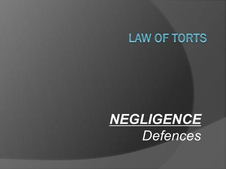 defences to the tort of negligence This chapter explores three defences to negligence and defences to other torts: 5 defences to negligence 6 duty of care: applications 7.