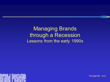 Managing Brands through a Recession Lessons from the early 1990s.