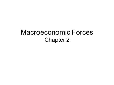 Macroeconomic Forces Chapter 2. Characteristics of the Business Cycle 1. Fluctuations in aggregate business activity 2. Characteristic of a market driven.