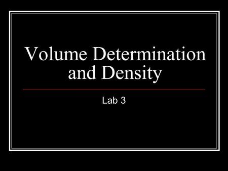 Volume Determination and Density Lab 3. Outline Reading a meniscus Volume determination and significant digits Balances Mathematical treatment of data.