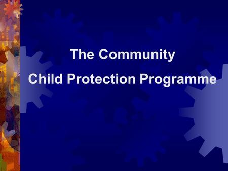 The Community Child Protection Programme The Community Child Protection Programme is a formal forum set up on a district wise basis as well as at grassroots.