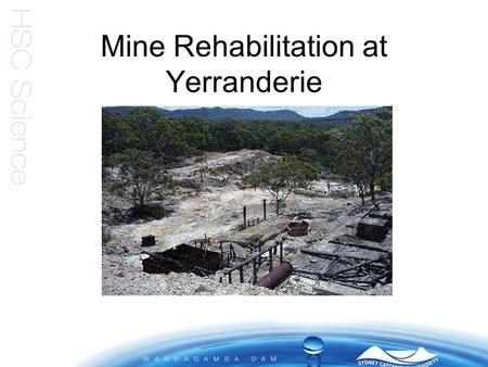 Mine Rehabilitation at Yerranderie. Location of Yerranderie 100 km southwest of Sydney Special Area within Warragamba catchment (Schedule 2 lands) and.