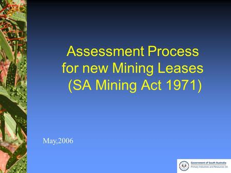 1 Assessment Process for new Mining Leases (SA Mining Act 1971) May,2006.