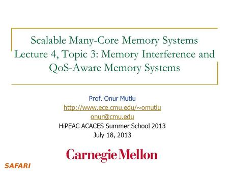 Scalable Many-Core Memory Systems Lecture 4, Topic 3: Memory Interference and QoS-Aware Memory Systems Prof. Onur Mutlu