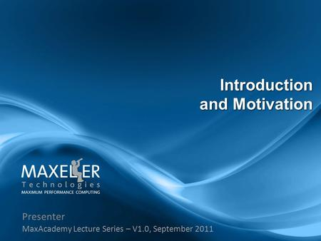 Presenter MaxAcademy Lecture Series – V1.0, September 2011 Introduction and Motivation.