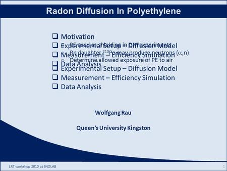 Rn Diffusion In Polyethylene Wolfgang Rau Queen's University Kingston  Motivation  Experimental Setup – Diffusion Model  Measurement – Efficiency Simulation.