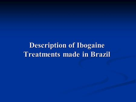 Description of Ibogaine Treatments made in Brazil.