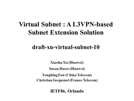Www.huawei.com Virtual Subnet : A L3VPN-based Subnet Extension Solution draft-xu-virtual-subnet-10 Xiaohu Xu (Huawei) Susan Hares (Huawei) Yongbing Fan.