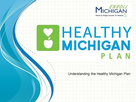 Understanding the Healthy Michigan Plan. About 10 million more people have insurance this year as a result of the Affordable Care Act The biggest winners.
