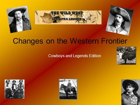 Changes on the Western Frontier Cowboys and Legends Edition.