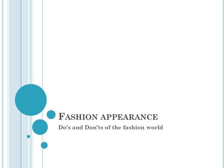 F ASHION APPEARANCE Do's and Don'ts of the fashion world.