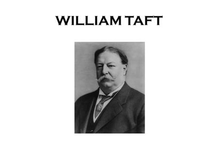 WILLIAM TAFT. Taft's Problems TARIFF TROUBLE House passed bill that lowered tariffs on imports Several amendments were added to law which made it high-tariff.