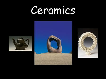 Ceramics. Ceramic objects are made with inorganic, non-metallic materials that are heated and then cooled. These materials tend to be strong, but brittle.