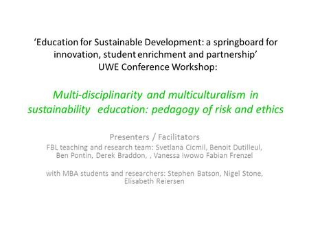 'Education for Sustainable Development: a springboard for innovation, student enrichment and partnership' UWE Conference Workshop: Multi-disciplinarity.