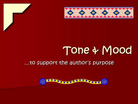 Tone & Mood Tone & Mood …to support the author ' s purpose.
