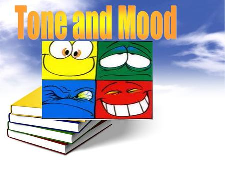 Tone Words : Mood Words: Important Terms: Tone in literature tells us how the author thinks about his or her subject. The author's style conveys the tone.