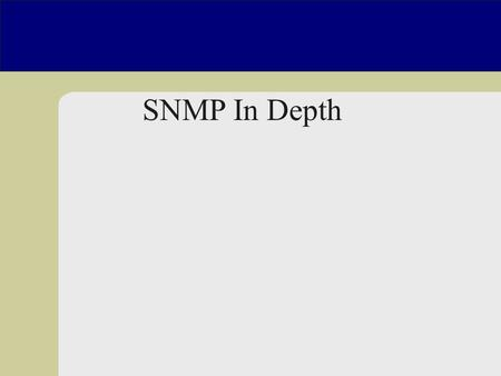 SNMP In Depth. SNMP u Simple Network Management Protocol –The most popular network management protocol –Hosts, firewalls, routers, switches…UPS, power.
