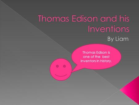 Thomas Edison is one of the best inventors in history.