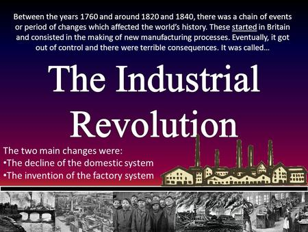 Between the years 1760 and around 1820 and 1840, there was a chain of events or period of changes which affected the world's history. These started in.
