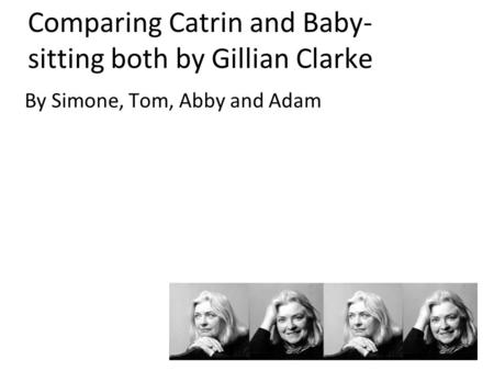 Comparing Catrin and Baby-sitting both by Gillian Clarke