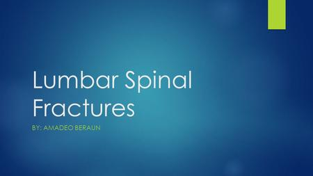 "Lumbar Spinal Fractures BY: AMADEO BERAUN. Pathomechanics-Denis' 3 columns  Anterior  Middle  Posterior  Spinal instability  ""The loss of the ability."