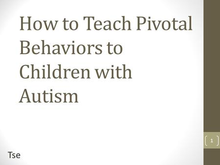How to Teach Pivotal Behaviors to Children with Autism Tse 1.