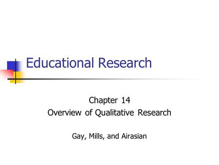 Educational Research Chapter 14 Overview of Qualitative Research Gay, Mills, and Airasian.