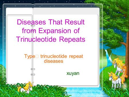 Diseases That Result from Expansion of Trinucleotide Repeats Type Ⅱ trinucleotide repeat diseases xuyan.