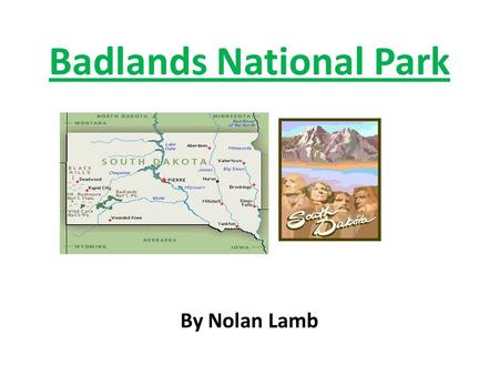 Badlands National Park By Nolan Lamb. What year did Badlands become a National Park? On March 4, 1929, President Franklin Roosevelt authorized Badlands.