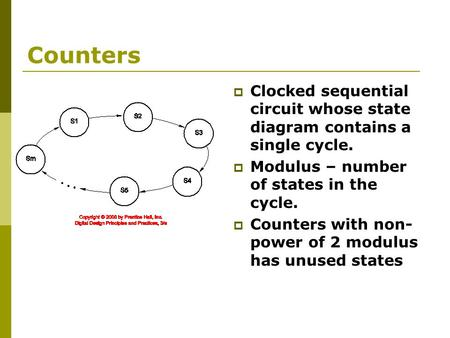 Counters  Clocked sequential circuit whose state diagram contains a single cycle.  Modulus – number of states in the cycle.  Counters with non- power.