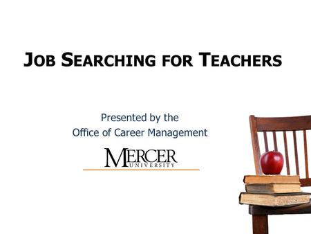 J OB S EARCHING FOR T EACHERS Presented by the Office of Career Management.