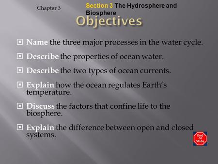 Section 3 The Hydrosphere and Biosphere  Name the three major processes in the water cycle.  Describe the properties of ocean water.  Describe the two.