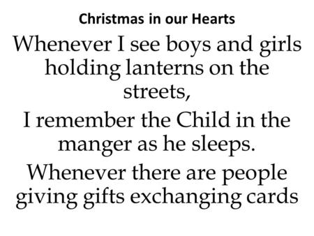 Christmas in our Hearts Whenever I see boys and girls holding lanterns on the streets, I remember the Child in the manger as he sleeps. Whenever there.