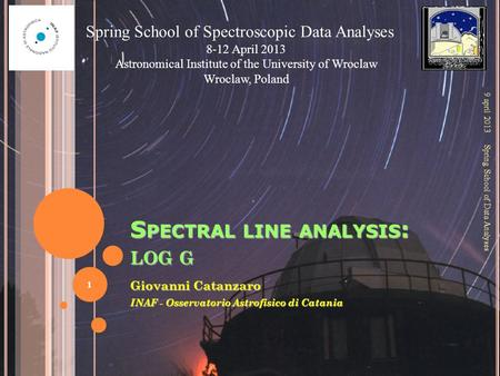 S PECTRAL LINE ANALYSIS : LOG G Giovanni Catanzaro INAF - Osservatorio Astrofisico di Catania 9 april 2013 Spring School of Spectroscopic Data Analyses.
