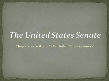 "Chapters 10, 11 & 12 – ""The United States Congress"""