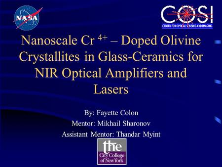 Nanoscale Cr 4+ – Doped Olivine Crystallites in Glass-Ceramics for NIR Optical Amplifiers and Lasers By: Fayette Colon Mentor: Mikhail Sharonov Assistant.