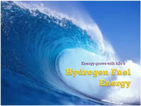 Energy grows with h2o's. The Meaning  Definition- Energy that you use by reacting hydrogen with oxygen.  Found in organic compounds Gasoline Natural.