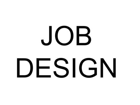 JOB DESIGN. JOB DESIGN IS THE PROCESS OF DESIGNING THE CONTENT OF A JOB AND HOW IT WILL INTERACT WITH OTHER JOBS AND EMPLOYEES, TO MOTIVATE AND RETAIN.