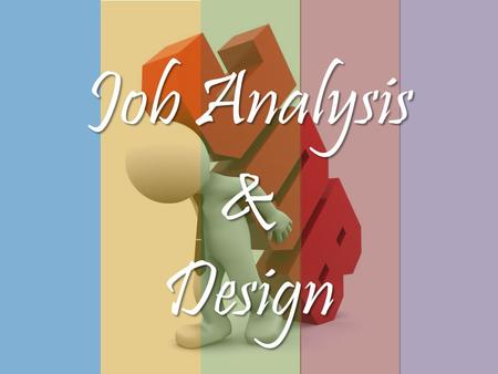 Job Analysis &Design. Objective Explain What is Job AnalysisDescribe the Purpose of Job AnalysisExplain the Steps of Job Analysis ProcessDescribe the.