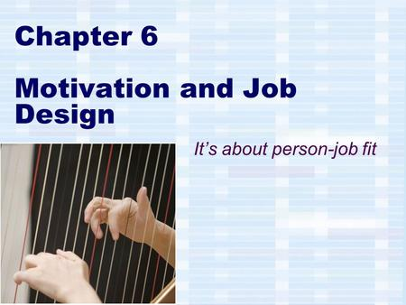 Chapter 6 Motivation and Job Design It's about person-job fit.