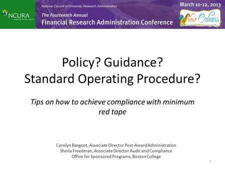 Policy? Guidance? Standard Operating Procedure? Tips on how to achieve compliance with minimum red tape Carolyn Bargoot, Associate Director Post-Award.