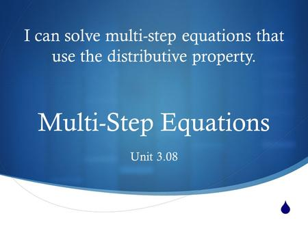  Multi-Step Equations Unit 3.08 I can solve multi-step equations that use the distributive property.