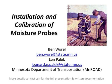 Installation and Calibration of Moisture Probes Ben Worel Len Palek Minnesota Department of Transportation.